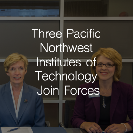 Three Pacific Northwest Institutes of Technology Join Forces to Provide High-skill, High-tech Talent for Cascadia Corridor
