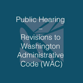 Public Hearing - Rule Making Process - Revisions to Washington Administrative Code (WAC)