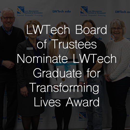 Lake Washington Institute of Technology Board of Trustees  Nominate LWTech Graduate for Transforming Lives Award