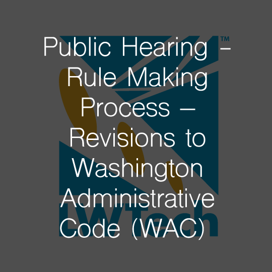 Public Hearing - Rule Making Process - Revisions to Washington Administrative Code (WAC) Sections 495D-121-470 to 490